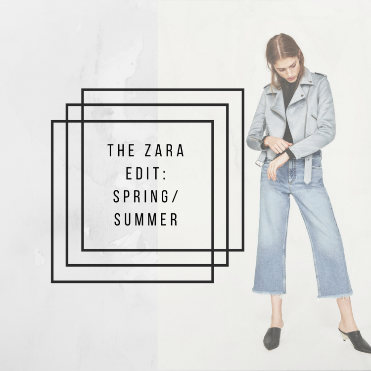 The Lusting Life - The Zara Edit: Spring/Summer Favourites