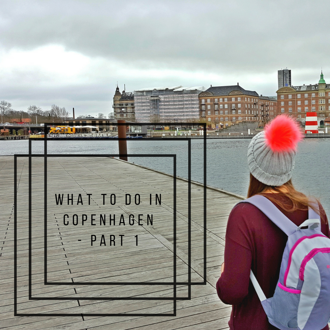 The Lusting Life - What To Do in Copenhagen - Part 1
